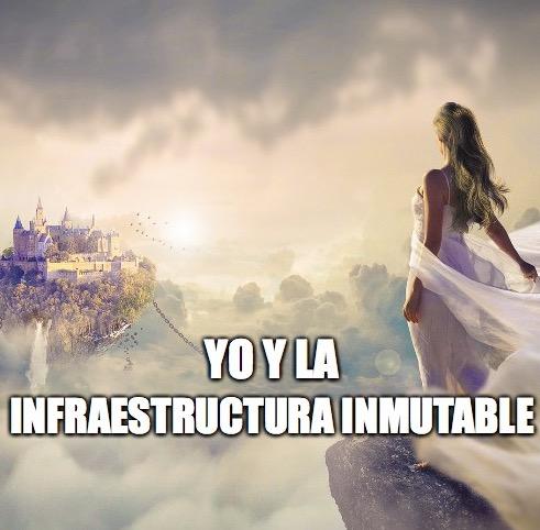 25 - Yo y la infraestructura inmutable