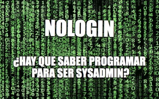 30 – NOLOGIN – ¿Hay que saber programar para ser sysadmin?