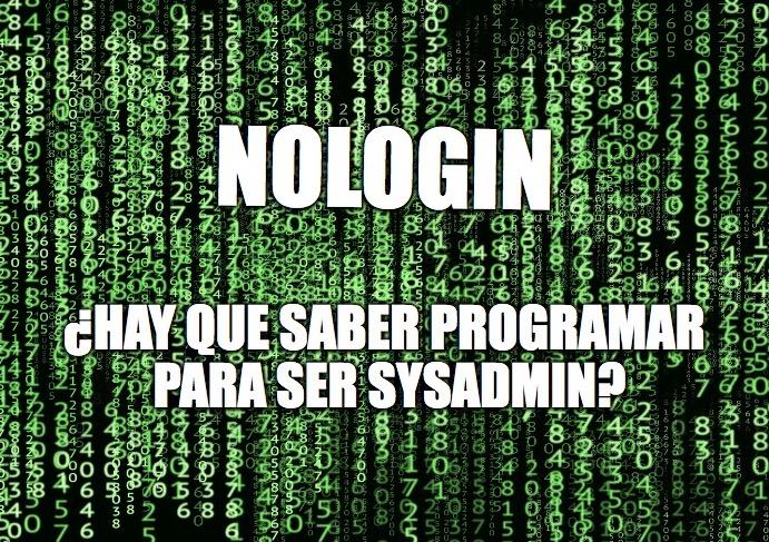 30 - NOLOGIN - ¿Hay que saber programar para ser sysadmin?