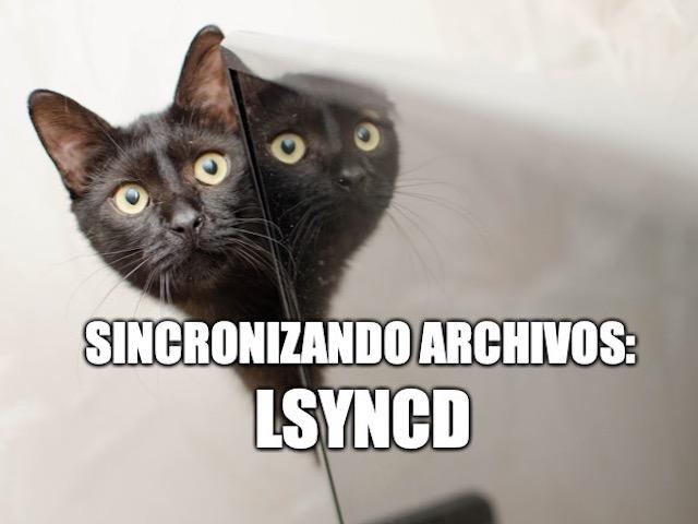 37 – Sincronizando archivos: lsyncd